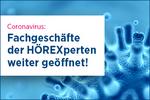 Coronavirus: Fachgeschäfte der HÖREXperten weiter geöffnet!